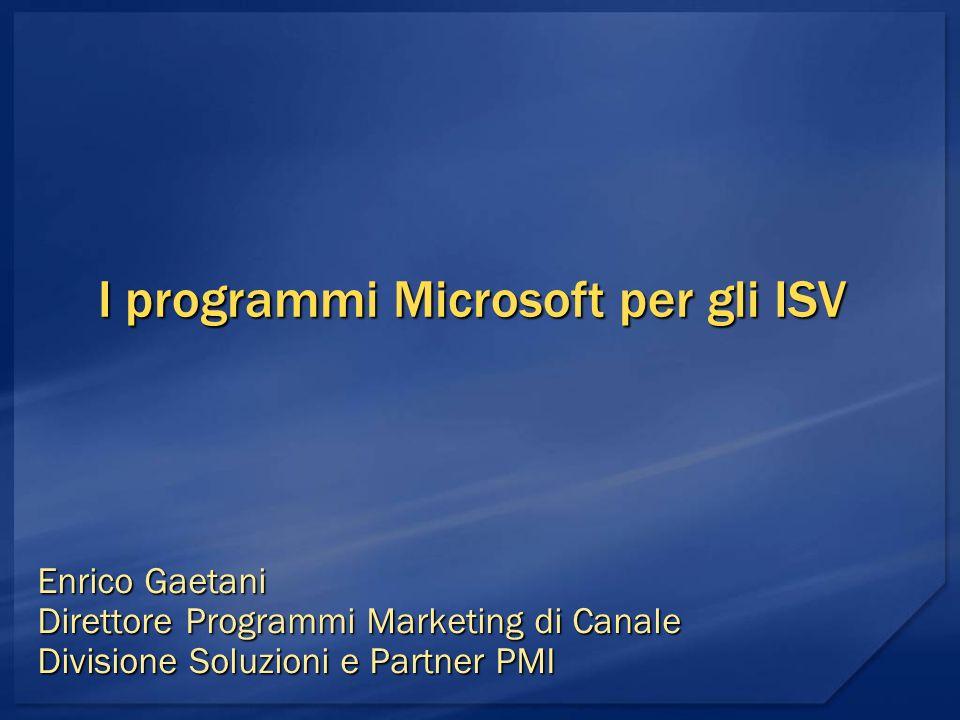 I programmi Microsoft per gli ISV Enrico Gaetani Direttore Programmi Marketing di Canale Divisione Soluzioni e Partner PMI