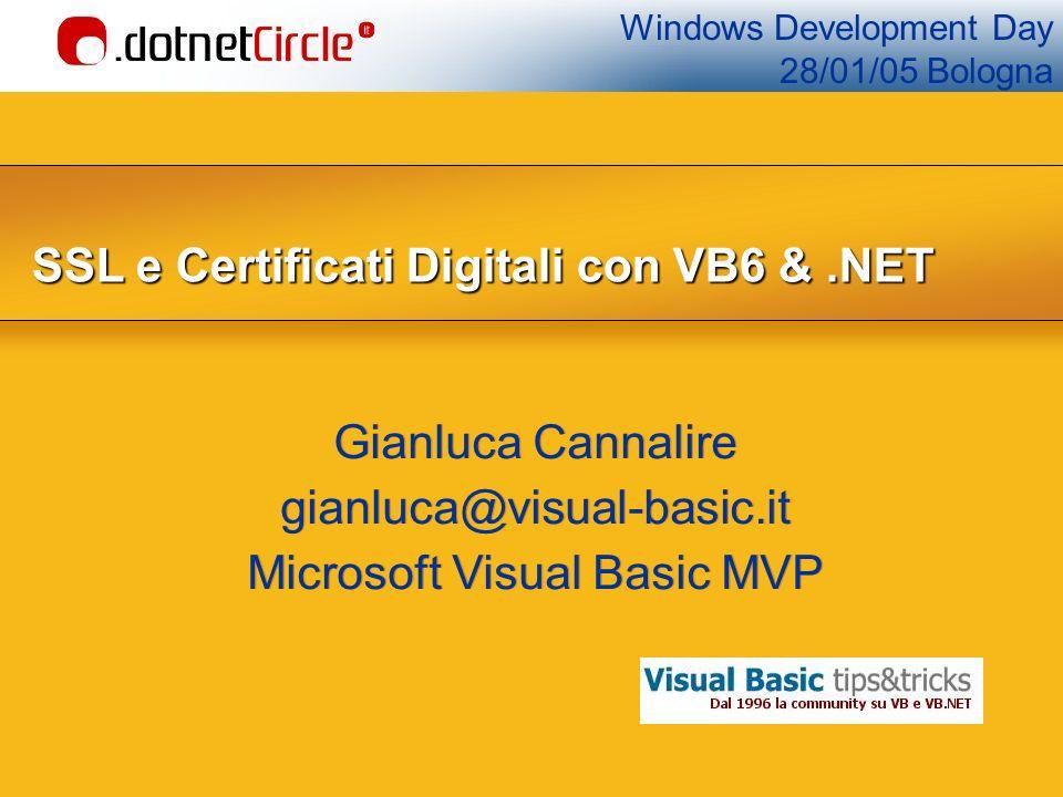 Windows Development Day 28/01/05 Bologna SSL e Certificati Digitali con VB6&.NET SSL e Certificati Digitali con VB6 &.NET Gianluca Cannalire gianluca@