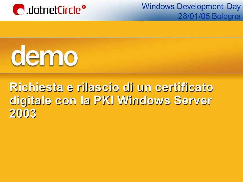 Windows Development Day 28/01/05 Bologna Richiesta e rilascio di un certificato digitale con la PKI Windows Server 2003
