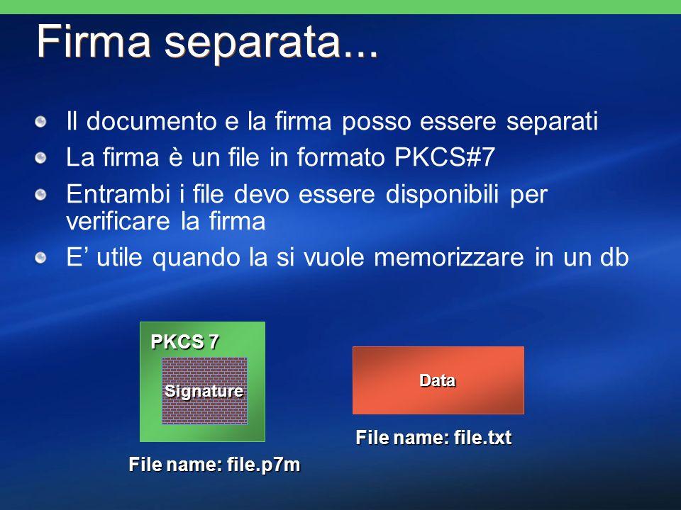 Firma separata... Il documento e la firma posso essere separati La firma è un file in formato PKCS#7 Entrambi i file devo essere disponibili per verif