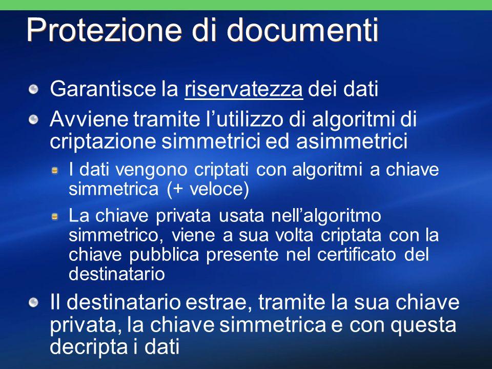 Protezione di documenti Garantisce la riservatezza dei dati Avviene tramite lutilizzo di algoritmi di criptazione simmetrici ed asimmetrici I dati ven