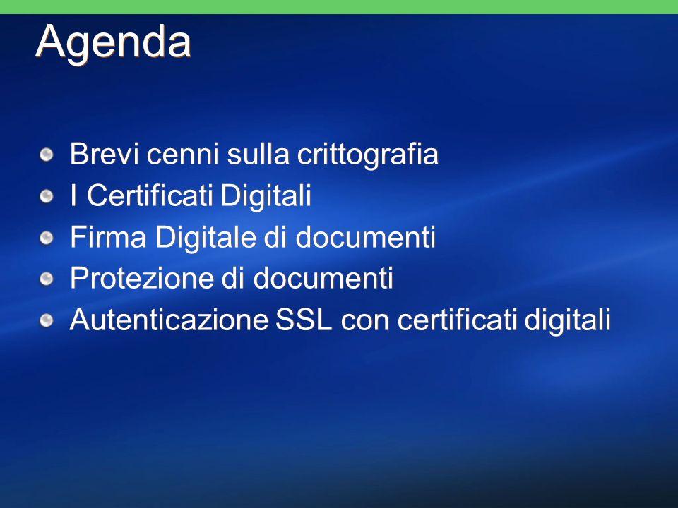 Agenda Brevi cenni sulla crittografia I Certificati Digitali Firma Digitale di documenti Protezione di documenti Autenticazione SSL con certificati di