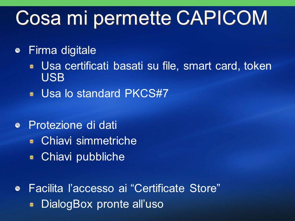 Cosa mi permette CAPICOM Firma digitale Usa certificati basati su file, smart card, token USB Usa lo standard PKCS#7 Protezione di dati Chiavi simmetr