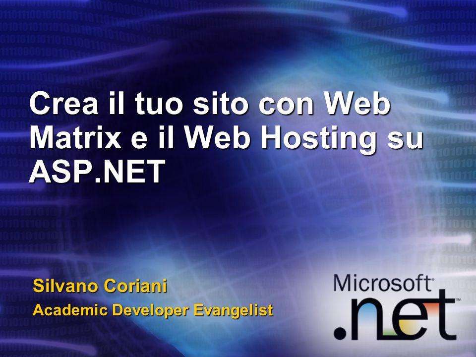 Crea il tuo sito con Web Matrix e il Web Hosting su ASP.NET Silvano Coriani Academic Developer Evangelist