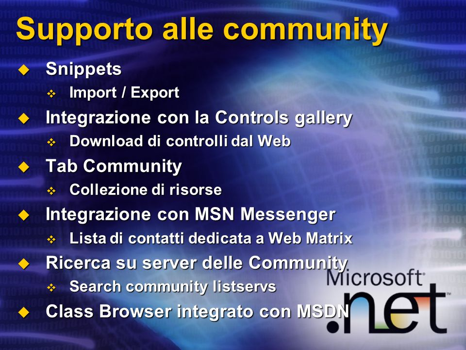 Supporto alle community Snippets Snippets Import / Export Import / Export Integrazione con la Controls gallery Integrazione con la Controls gallery Do