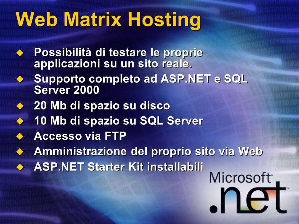 Web Matrix Hosting Possibilità di testare le proprie applicazioni su un sito reale. Possibilità di testare le proprie applicazioni su un sito reale. S