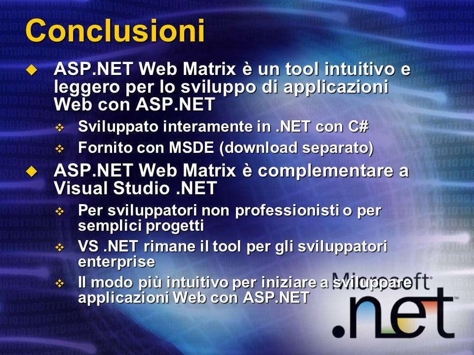 Conclusioni ASP.NET Web Matrix è un tool intuitivo e leggero per lo sviluppo di applicazioni Web con ASP.NET ASP.NET Web Matrix è un tool intuitivo e