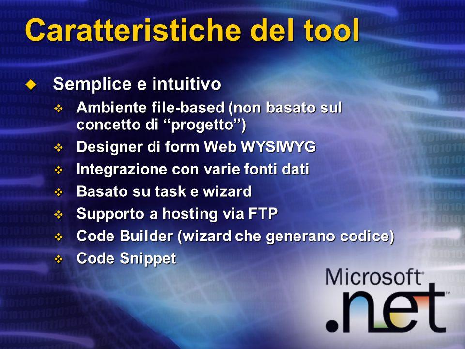 Caratteristiche del tool Semplice e intuitivo Semplice e intuitivo Ambiente file-based (non basato sul concetto di progetto) Ambiente file-based (non
