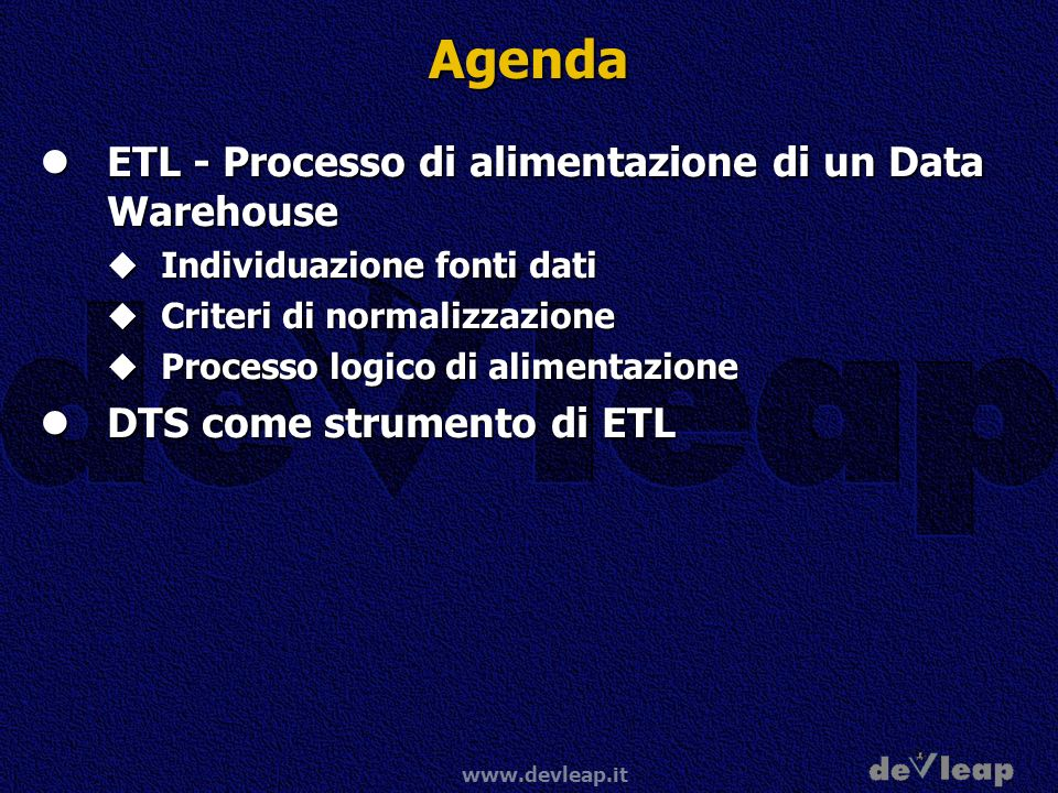 www.devleap.it Tasks che funzionano come Job ActiveX Script Task Performs User- Defined Logic FTP Task Transfers Files Analysis Services Task Processes Cubes Data Mining Task Processes Data Mining Models Send Mail Task Sends Email Messages Execute Process Task Runs Executable Files Execute Process Task Runs Executable Files Message Queue Task Sends and Receives Messages Message Queue Task Sends and Receives Messages Execute Package Task Executes DTS Packages Execute Package Task Executes DTS Packages Dynamic Properties Task Changes Package Properties Dynamic Properties Task Changes Package Properties