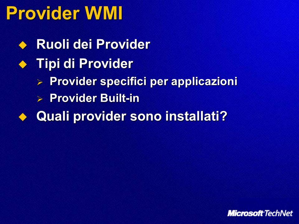 Provider WMI Ruoli dei Provider Ruoli dei Provider Tipi di Provider Tipi di Provider Provider specifici per applicazioni Provider specifici per applicazioni Provider Built-in Provider Built-in Quali provider sono installati.