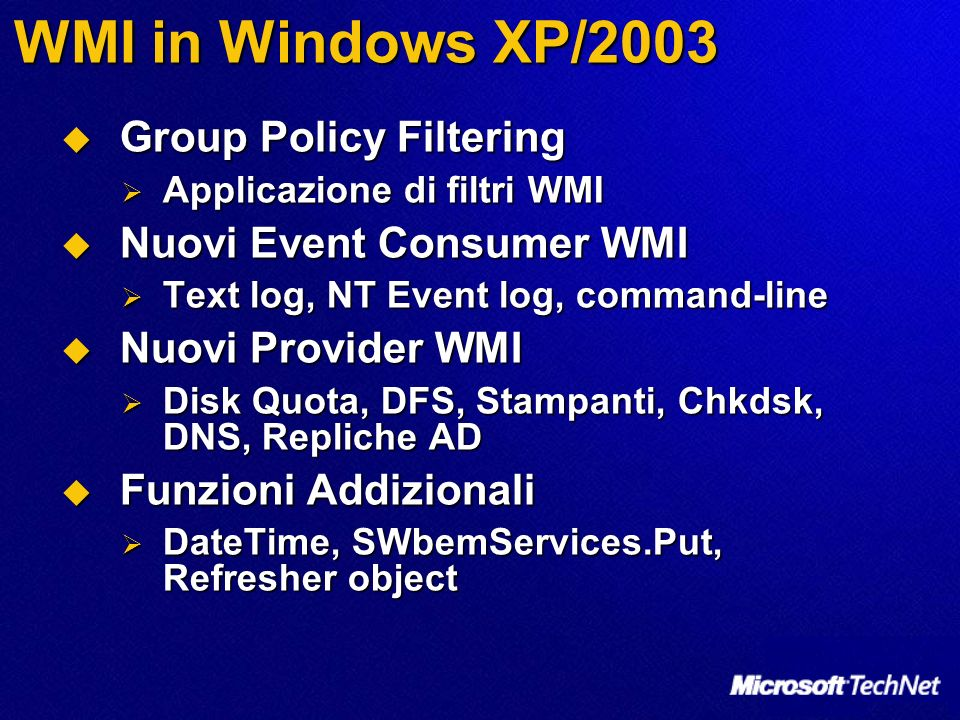 WMI in Windows XP/2003 Group Policy Filtering Group Policy Filtering Applicazione di filtri WMI Applicazione di filtri WMI Nuovi Event Consumer WMI Nu