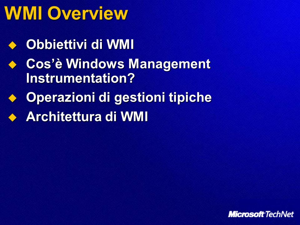 WMI Overview Obbiettivi di WMI Obbiettivi di WMI Cosè Windows Management Instrumentation? Cosè Windows Management Instrumentation? Operazioni di gesti