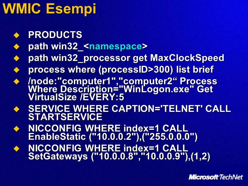 WMIC Esempi PRODUCTS PRODUCTS path win32_ path win32_ path win32_processor get MaxClockSpeed path win32_processor get MaxClockSpeed process where (pro