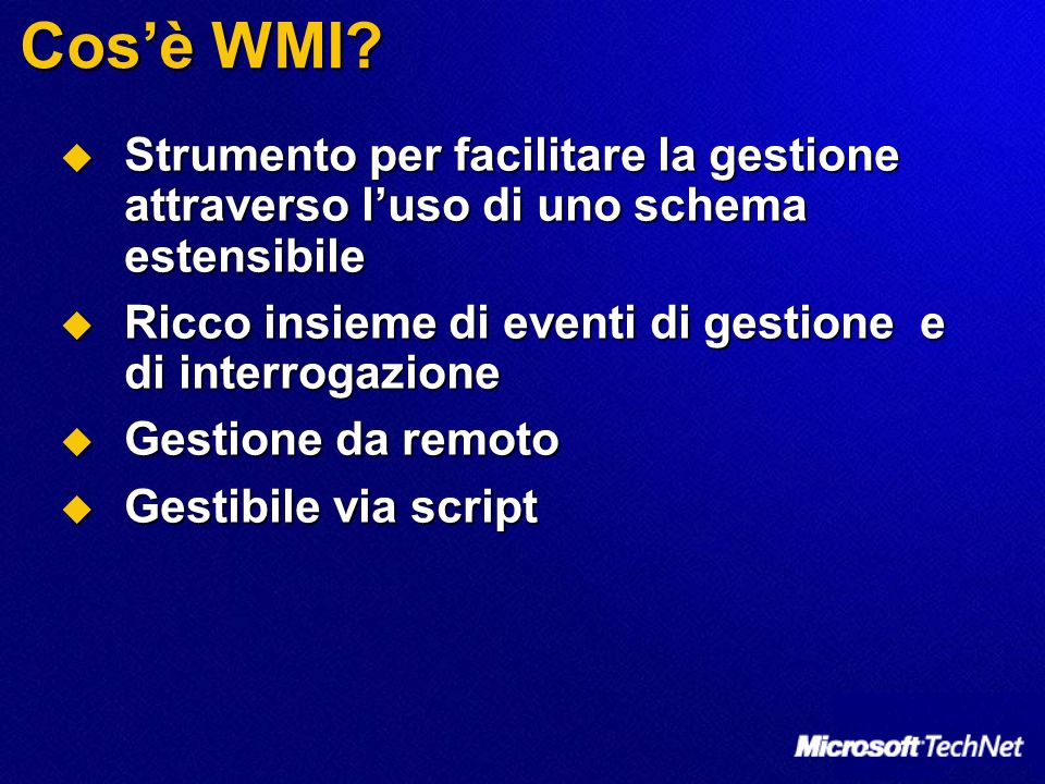 Cosè WMI? Strumento per facilitare la gestione attraverso luso di uno schema estensibile Strumento per facilitare la gestione attraverso luso di uno s