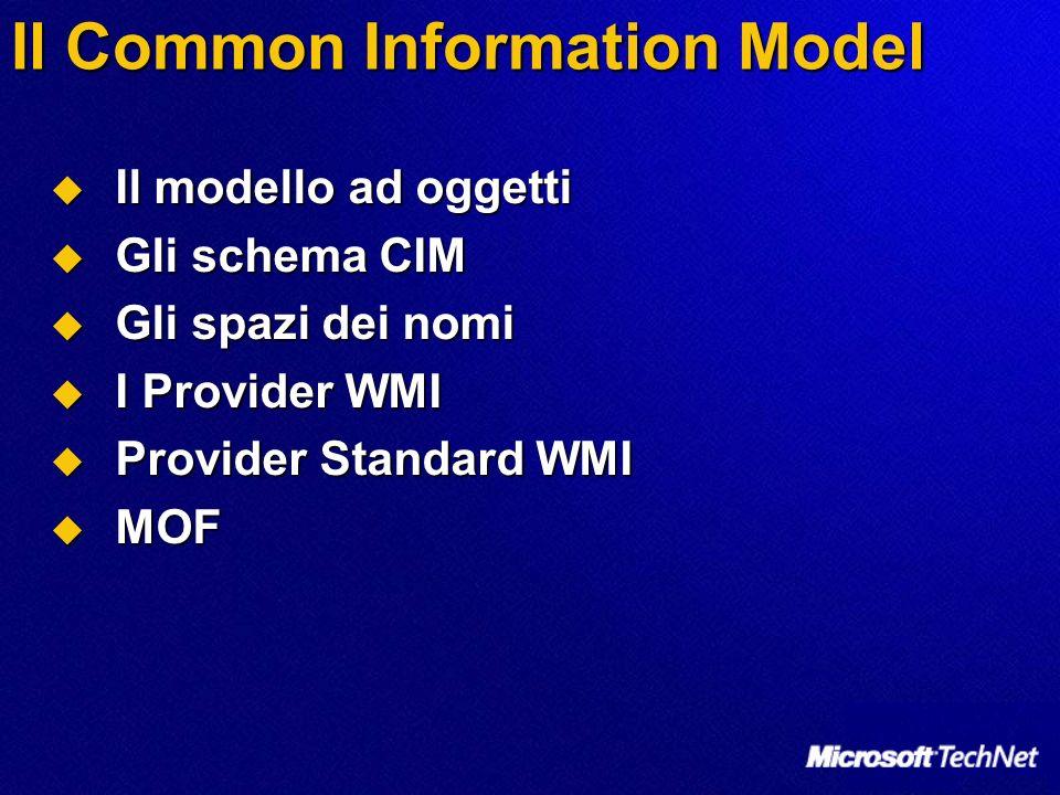 Il Common Information Model Il modello ad oggetti Il modello ad oggetti Gli schema CIM Gli schema CIM Gli spazi dei nomi Gli spazi dei nomi I Provider WMI I Provider WMI Provider Standard WMI Provider Standard WMI MOF MOF
