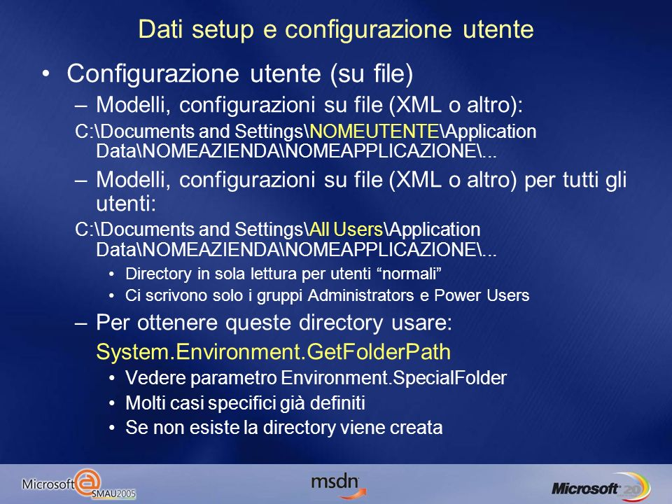 Dati setup e configurazione utente Configurazione utente (su file) –Modelli, configurazioni su file (XML o altro): C:\Documents and Settings\NOMEUTENTE\Application Data\NOMEAZIENDA\NOMEAPPLICAZIONE\...