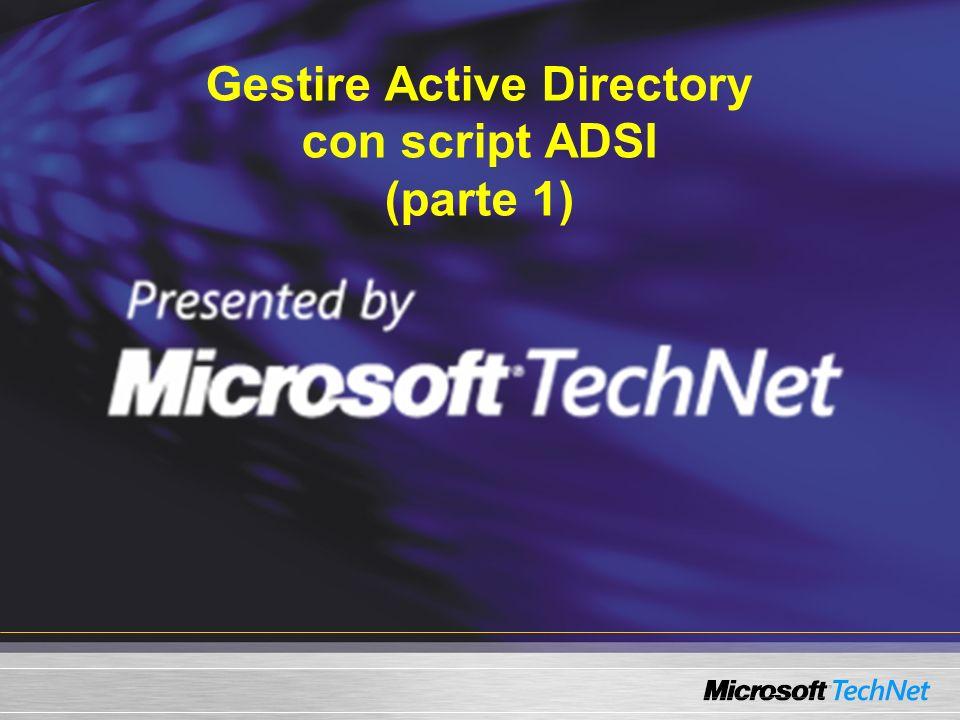 Accesso e lettura di attributi degli oggetti Determinazione del percorso LDAP LDAP://server01/CN=giorgio malusardi,OU=it,DC=firbolg,DC=com Acquisire loggetto nello script set obj = GetObject( LDAP://server01/CN=Giorgio Malusardi,OU=it,DC=firbolg,DC=com ) Loggetto ha: Attributi (Proprietà): Dati che possono essere letti e scritti (es.: Displayname, TelephoneNumber) Metodi: Operazioni che si possono effettuare (es.: cancellare un oggetto) Il nome del protocollo è case sentive