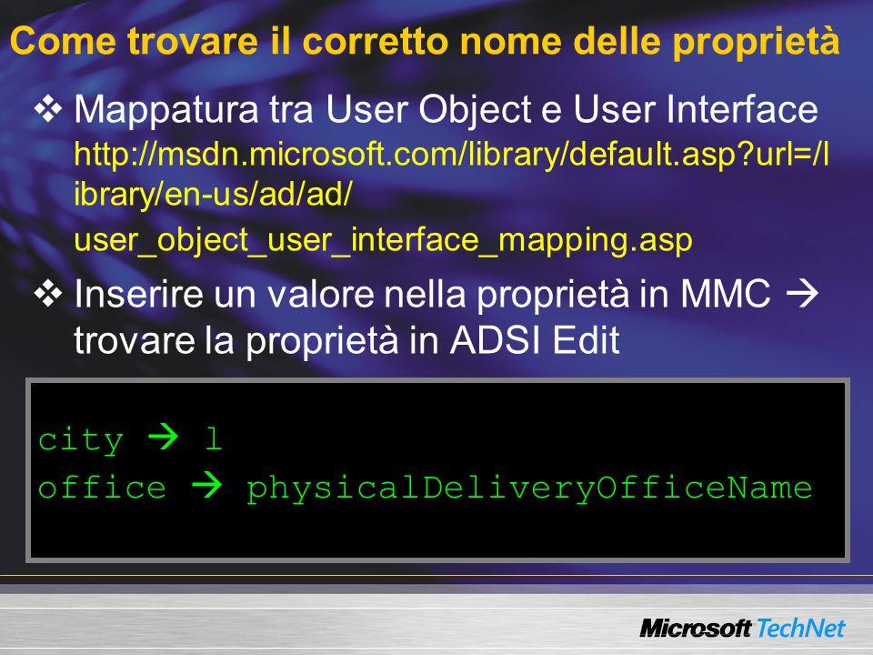 Come trovare il corretto nome delle proprietà Mappatura tra User Object e User Interface http://msdn.microsoft.com/library/default.asp?url=/l ibrary/e
