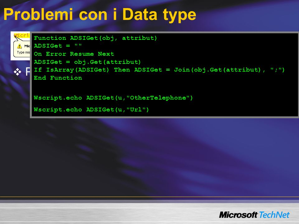 Problemi con i Data type Proprietà multivalore Function ADSIGet(obj, attribut) ADSIGet =