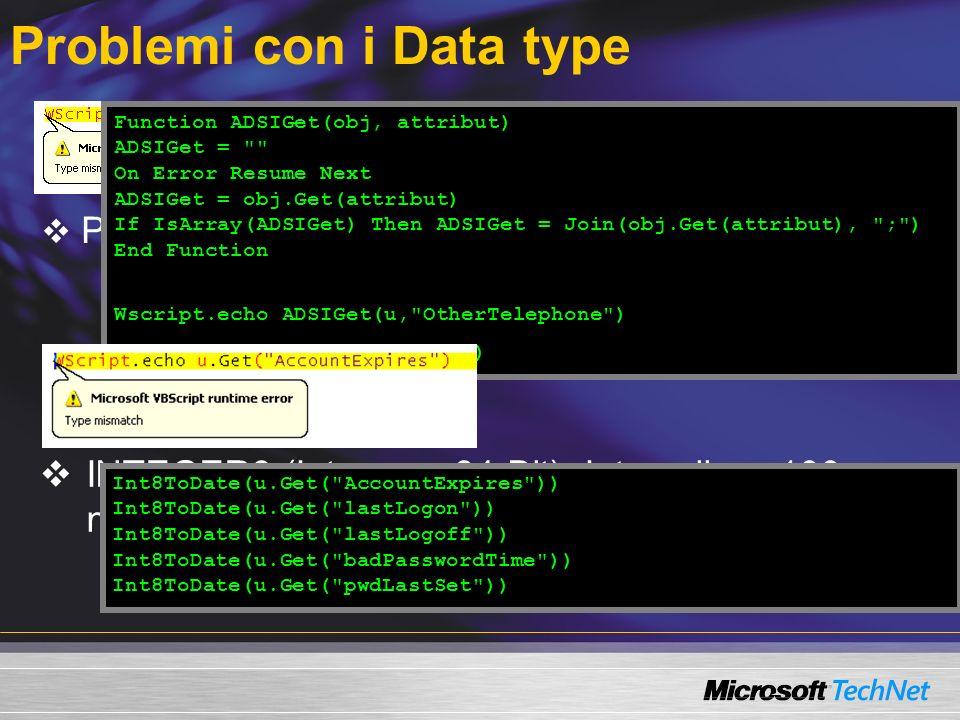 Problemi con i Data type INTEGER8 (Integer a 64-Bit). Intervallo a 100 nanosececondi da 1.1.1601 Proprietà multivalore Function ADSIGet(obj, attribut)