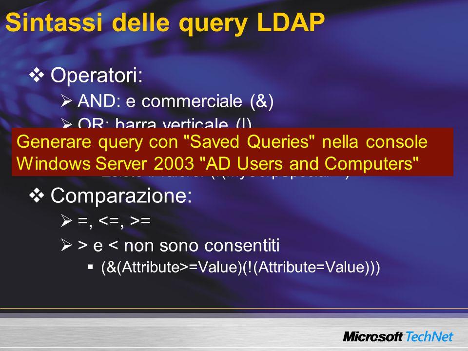 Sintassi delle query LDAP Operatori: AND: e commerciale (&) OR: barra verticale (|) NOT: punto esclamativo (!) Esiste il valore: (!(MyCorpSpecial=*) C
