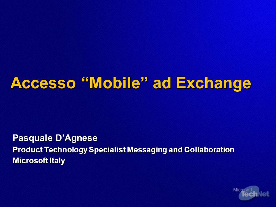 Accesso Mobile ad Exchange Pasquale DAgnese Product Technology Specialist Messaging and Collaboration Microsoft Italy