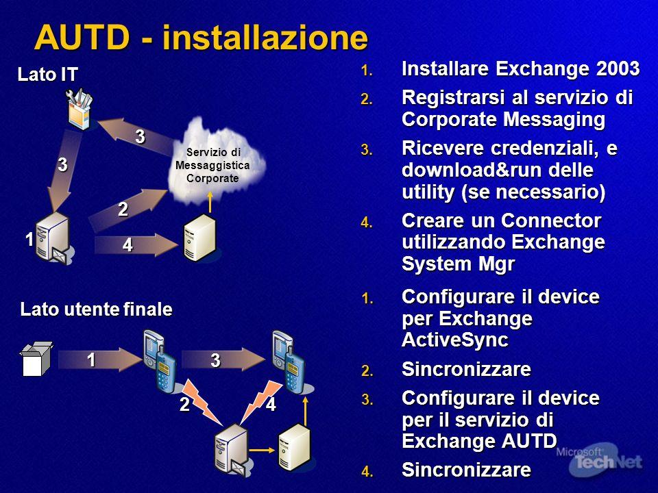 AUTD - installazione Lato utente finale 1. Configurare il device per Exchange ActiveSync 2. Sincronizzare 3. Configurare il device per il servizio di