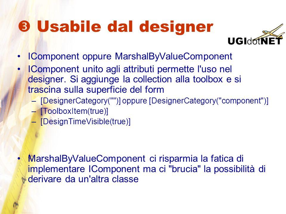 Usabile dal designer IComponent oppure MarshalByValueComponent IComponent unito agli attributi permette l'uso nel designer. Si aggiunge la collection
