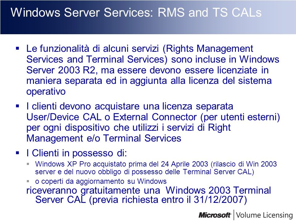 Windows Server Services: RMS and TS CALs Le funzionalità di alcuni servizi (Rights Management Services and Terminal Services) sono incluse in Windows