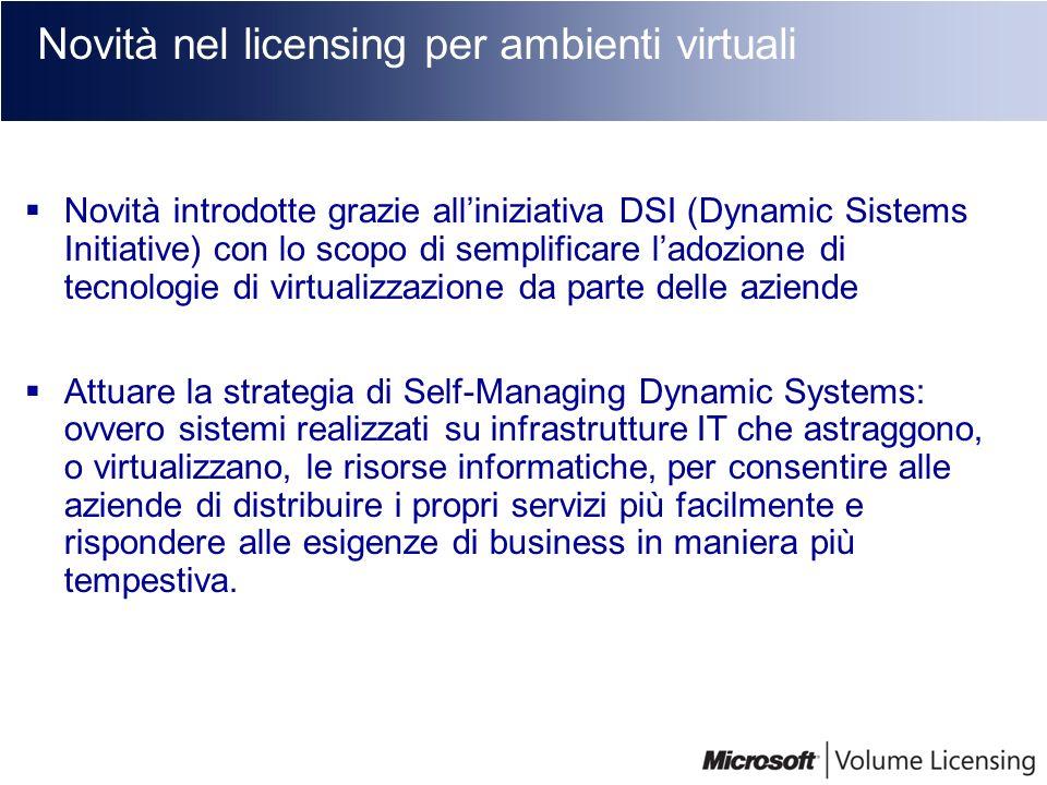 Novità nel licensing per ambienti virtuali Novità introdotte grazie alliniziativa DSI (Dynamic Sistems Initiative) con lo scopo di semplificare ladozi