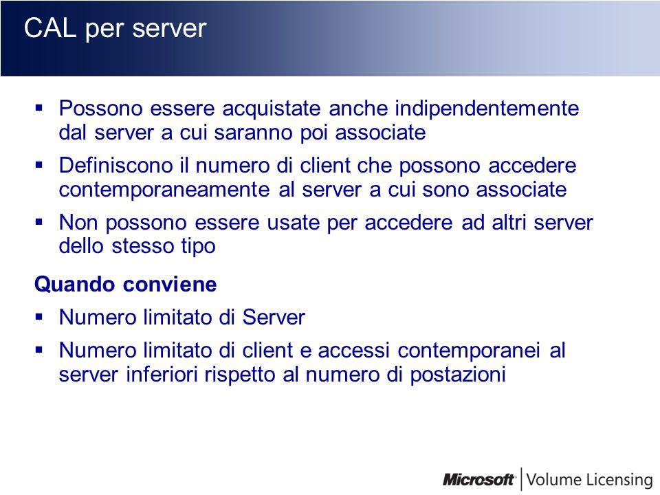 CAL per server Possono essere acquistate anche indipendentemente dal server a cui saranno poi associate Definiscono il numero di client che possono ac
