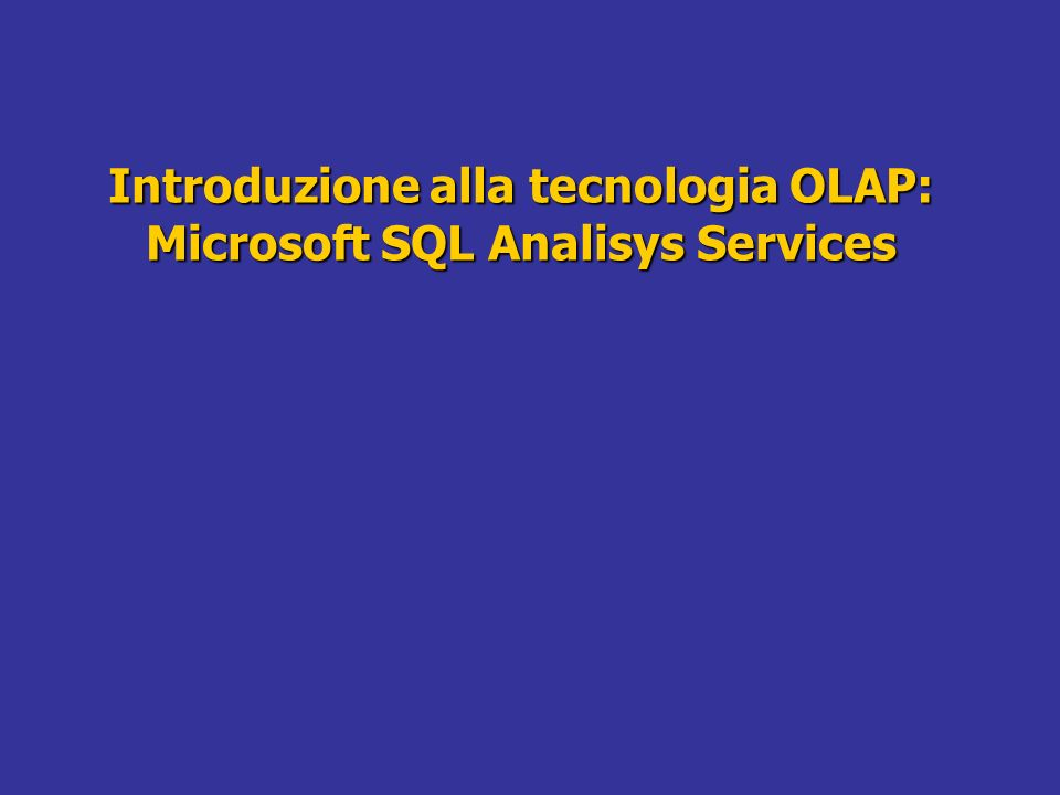 Introduzione alla tecnologia OLAP: Microsoft SQL Analisys Services