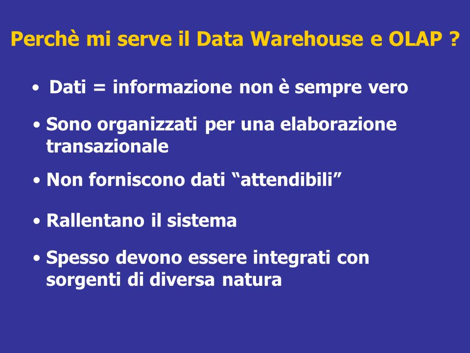Database OLAP I dati sono vastissimi Le query non sempre sono immediate Cè bisogno di un cane da query Le applicazioni spesso producono report cartacei e/o fogli excel I report e/o fogli excel più che rispondere a domande le generano