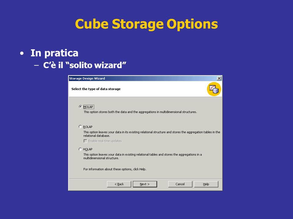 Cube Storage Options In pratica –Cè il solito wizard
