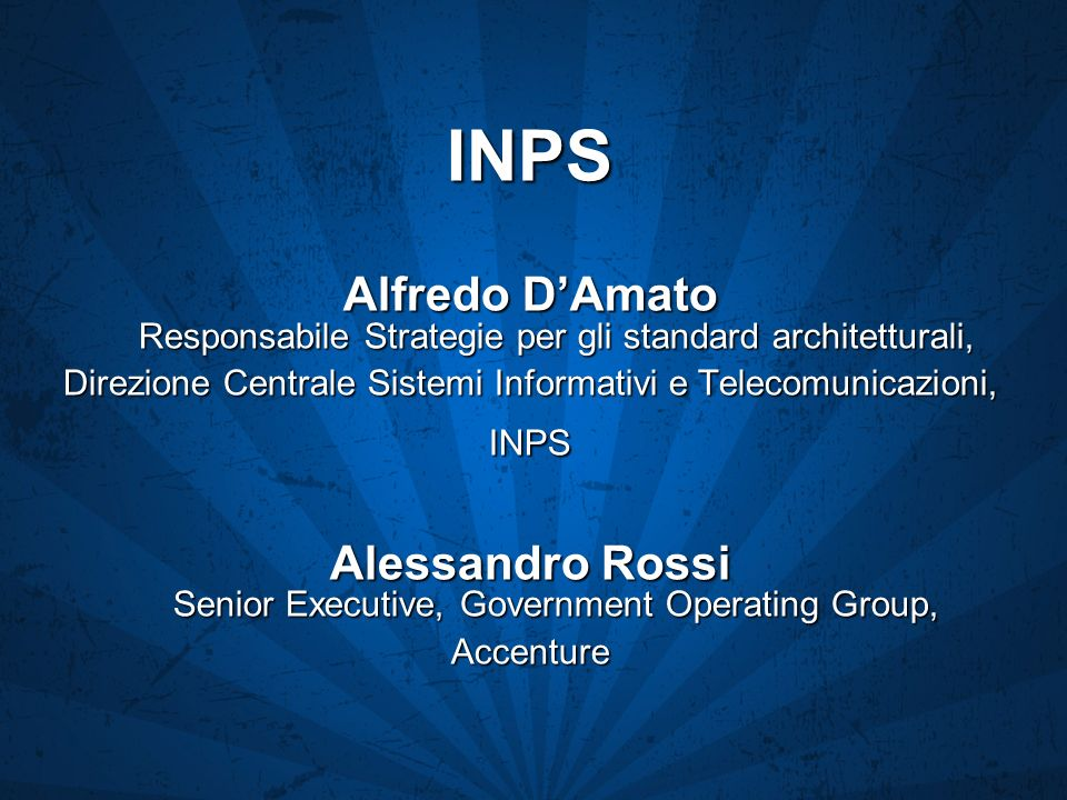 INPS Alfredo DAmato Responsabile Strategie per gli standard architetturali, Direzione Centrale Sistemi Informativi e Telecomunicazioni, INPS Alessandr