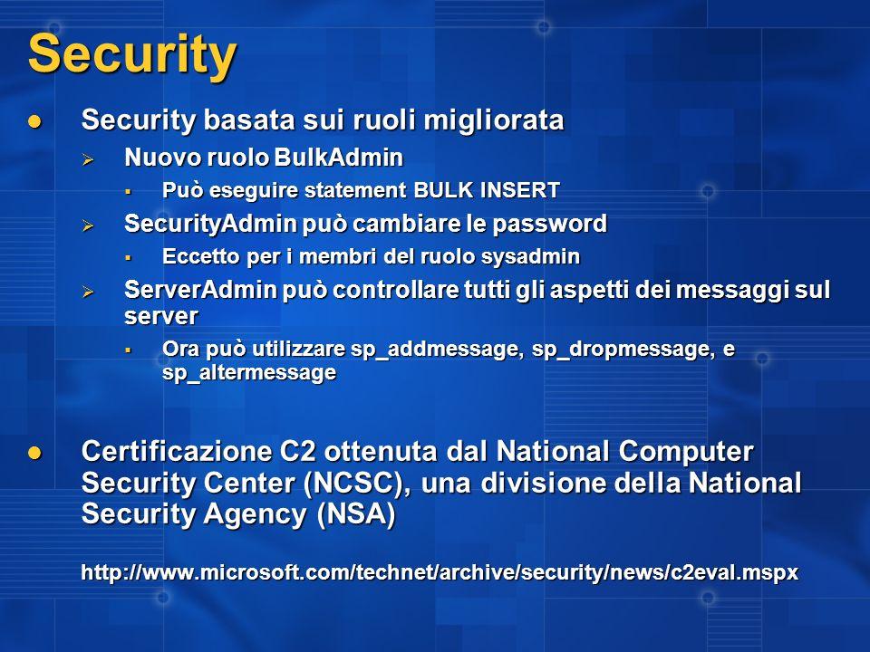 Security Security basata sui ruoli migliorata Security basata sui ruoli migliorata Nuovo ruolo BulkAdmin Nuovo ruolo BulkAdmin Può eseguire statement