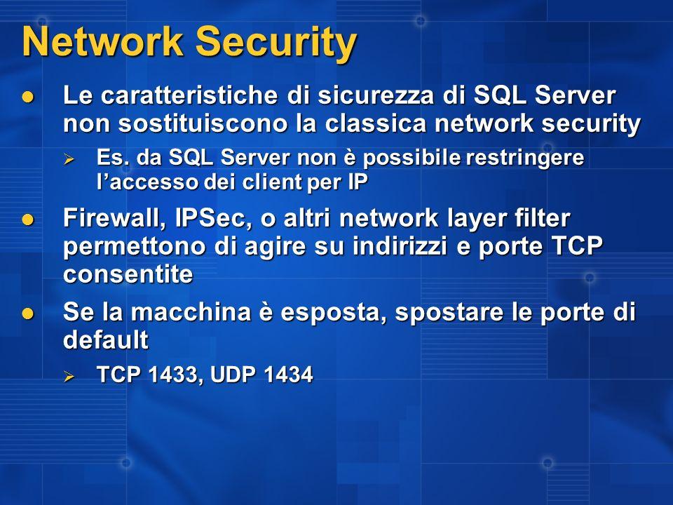 Network Security Le caratteristiche di sicurezza di SQL Server non sostituiscono la classica network security Le caratteristiche di sicurezza di SQL Server non sostituiscono la classica network security Es.