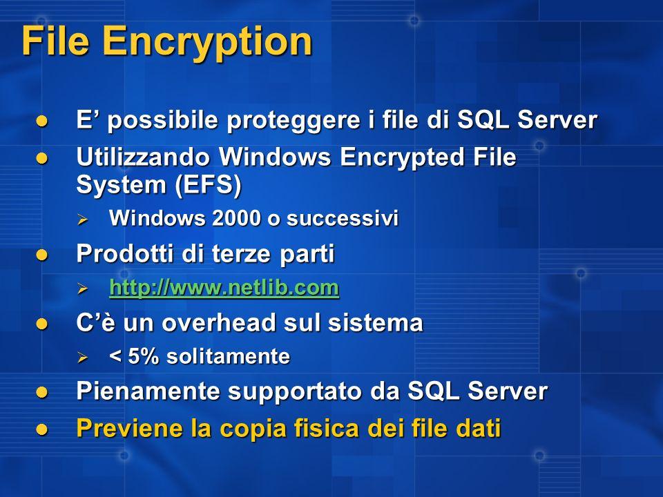 File Encryption E possibile proteggere i file di SQL Server E possibile proteggere i file di SQL Server Utilizzando Windows Encrypted File System (EFS