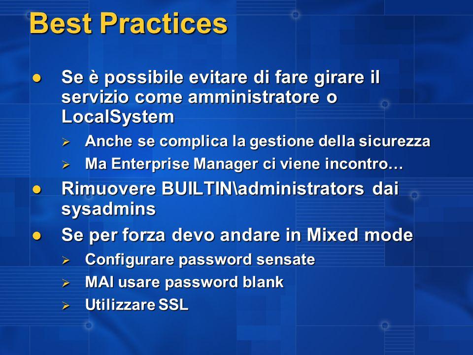 Best Practices Se è possibile evitare di fare girare il servizio come amministratore o LocalSystem Se è possibile evitare di fare girare il servizio c