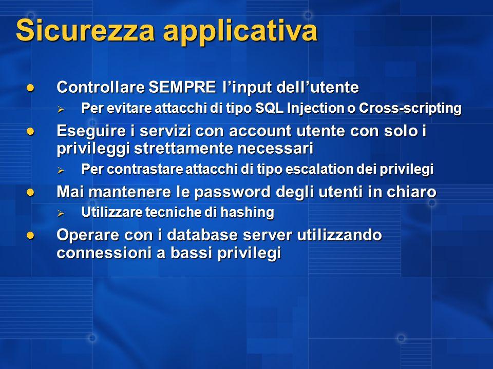 Sicurezza applicativa Controllare SEMPRE linput dellutente Controllare SEMPRE linput dellutente Per evitare attacchi di tipo SQL Injection o Cross-scr