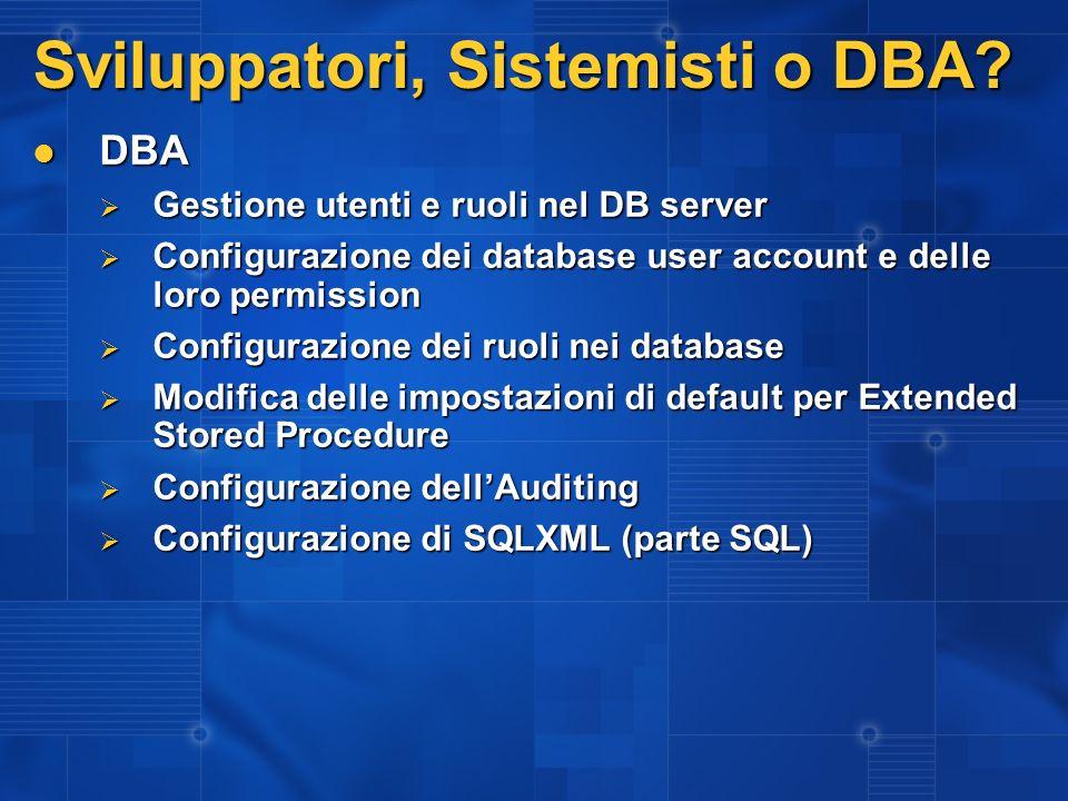 Sviluppatori, Sistemisti o DBA? DBA DBA Gestione utenti e ruoli nel DB server Gestione utenti e ruoli nel DB server Configurazione dei database user a