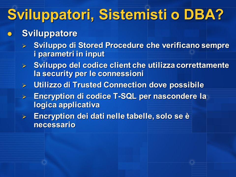 Sviluppatori, Sistemisti o DBA? Sviluppatore Sviluppatore Sviluppo di Stored Procedure che verificano sempre i parametri in input Sviluppo di Stored P