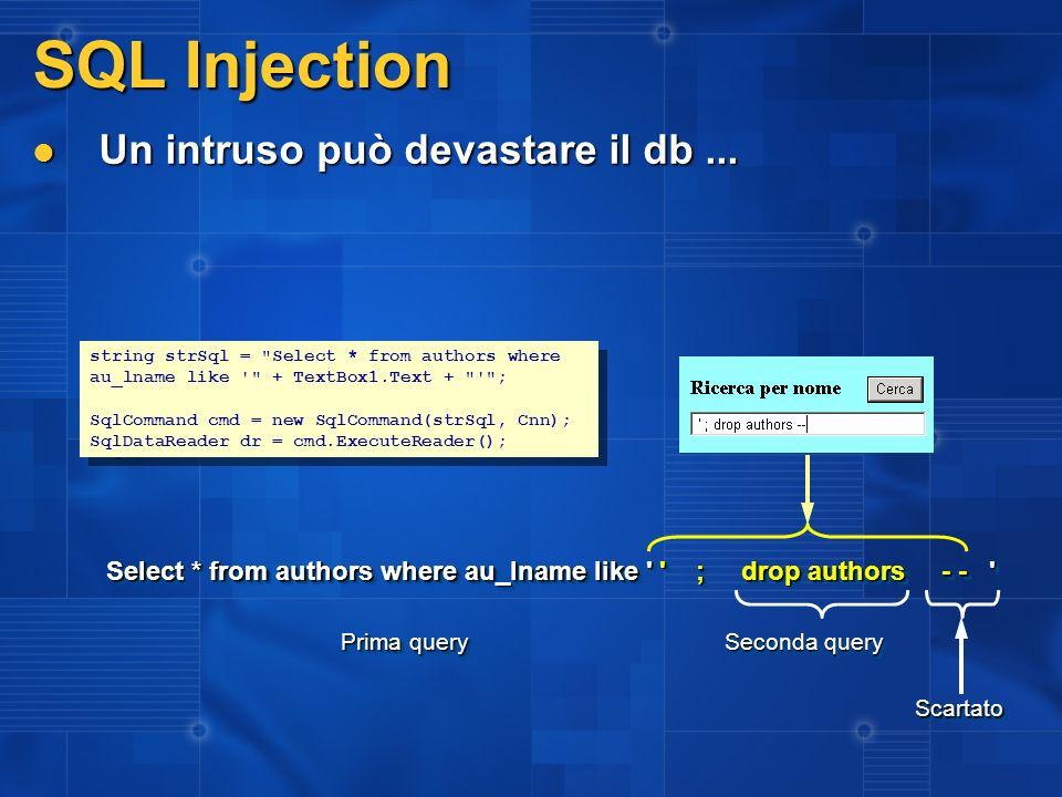 SQL Injection Un intruso può devastare il db... Un intruso può devastare il db... Select * from authors where au_lname like ' ' ; drop authors - - ' s