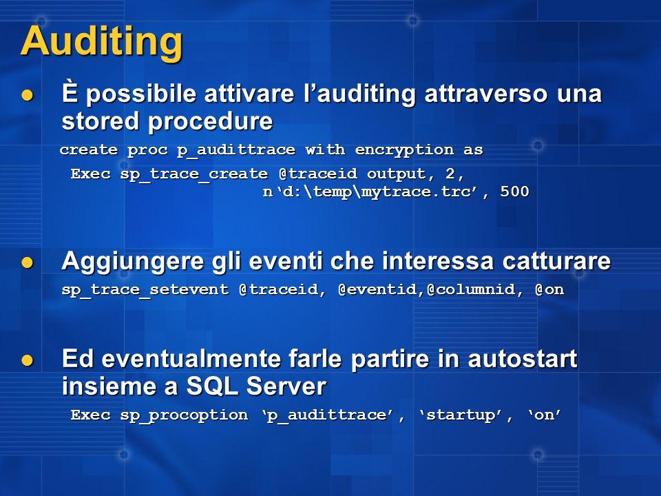 Auditing È possibile attivare lauditing attraverso una stored procedure È possibile attivare lauditing attraverso una stored procedure create proc p_a