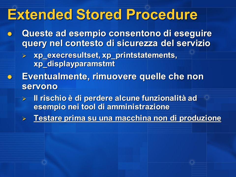 Extended Stored Procedure Queste ad esempio consentono di eseguire query nel contesto di sicurezza del servizio Queste ad esempio consentono di esegui