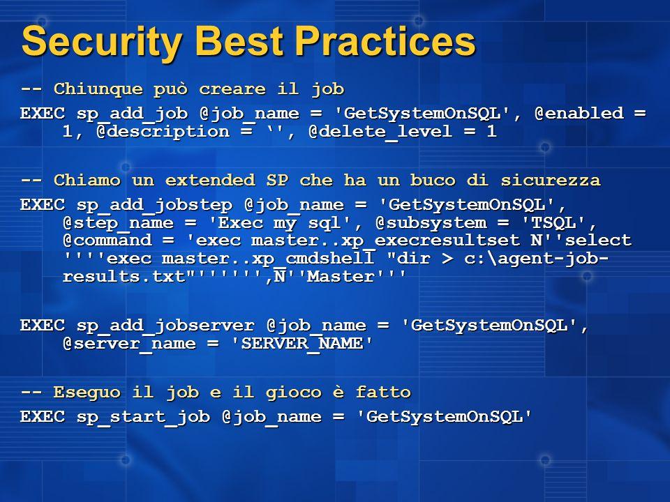 Security Best Practices -- Chiunque può creare il job EXEC sp_add_job @job_name = 'GetSystemOnSQL', @enabled = 1, @description = ', @delete_level = 1