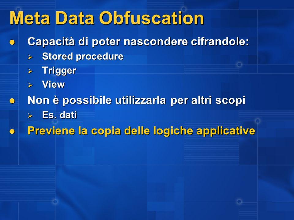 Meta Data Obfuscation Capacità di poter nascondere cifrandole: Capacità di poter nascondere cifrandole: Stored procedure Stored procedure Trigger Trig