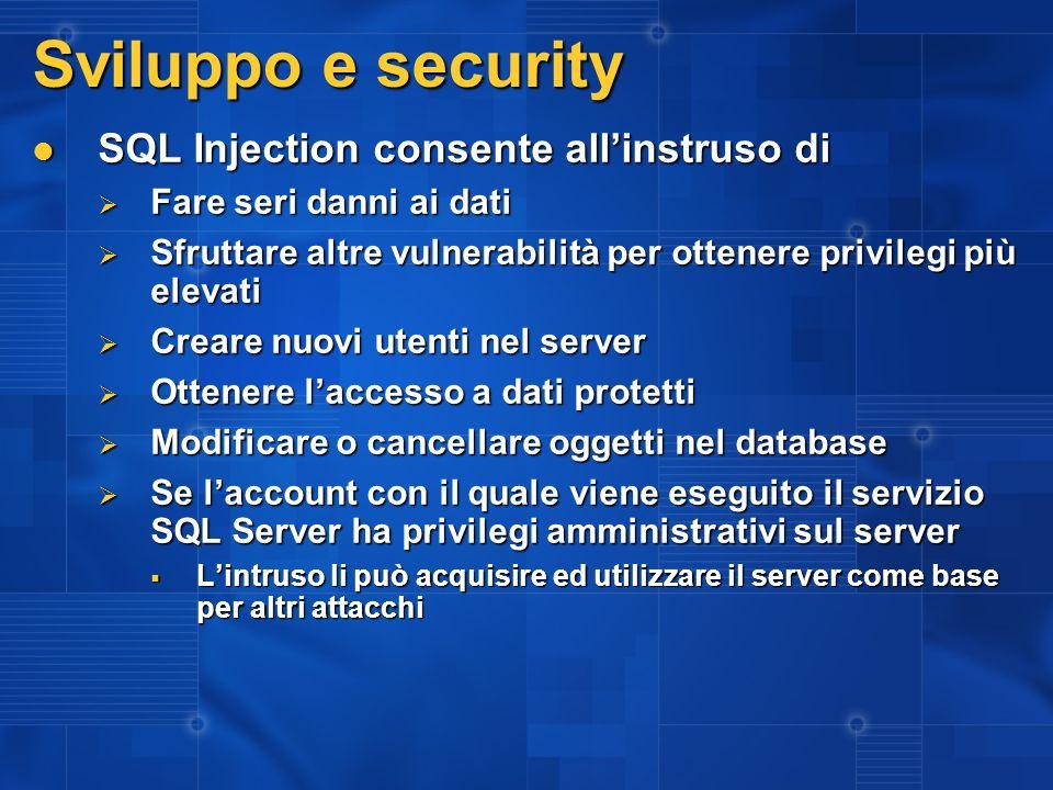 Sviluppo e security SQL Injection consente allinstruso di SQL Injection consente allinstruso di Fare seri danni ai dati Fare seri danni ai dati Sfrutt