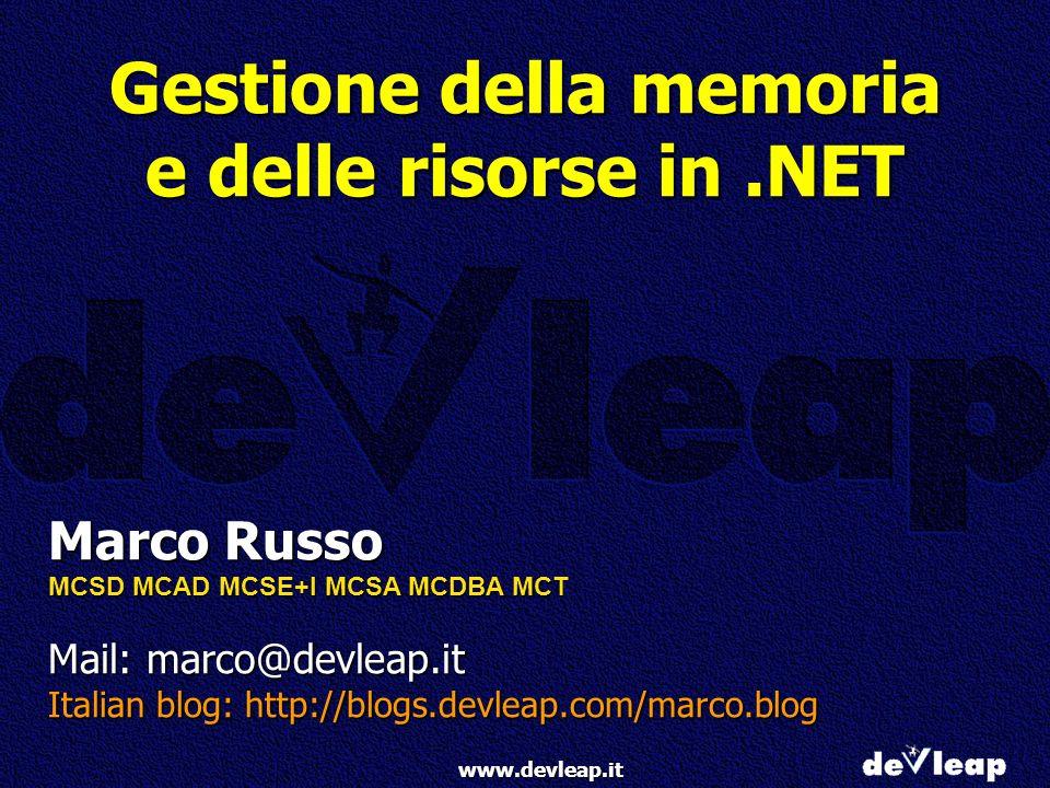 www.devleap.it Gestione della memoria e delle risorse in.NET Marco Russo MCSD MCAD MCSE+I MCSA MCDBA MCT Mail: marco@devleap.it Italian blog: http://b