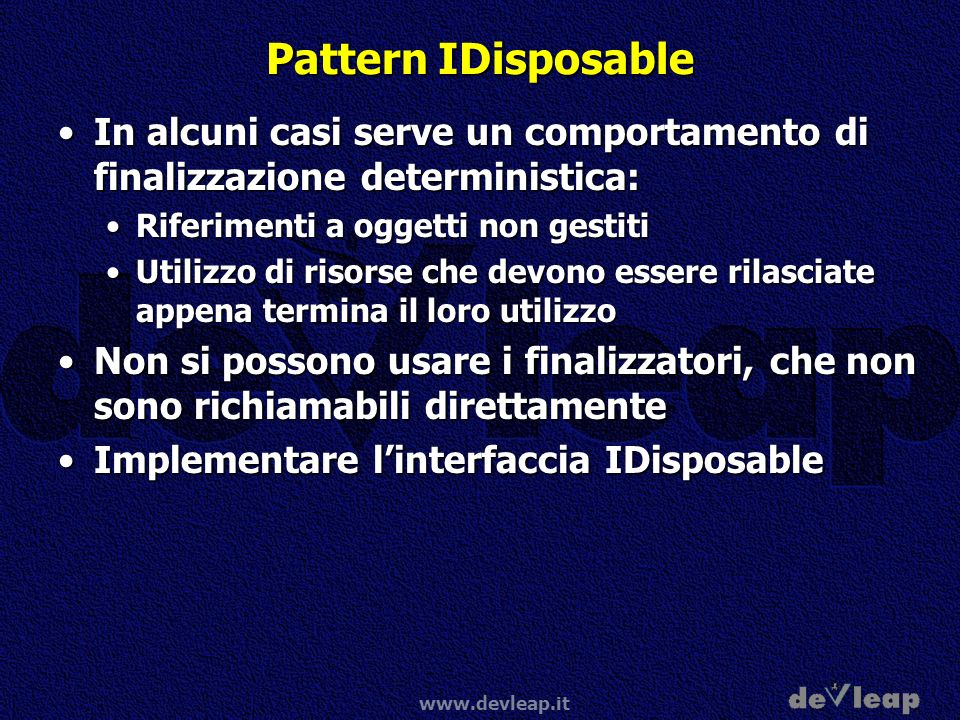 www.devleap.it Pattern IDisposable In alcuni casi serve un comportamento di finalizzazione deterministica:In alcuni casi serve un comportamento di fin
